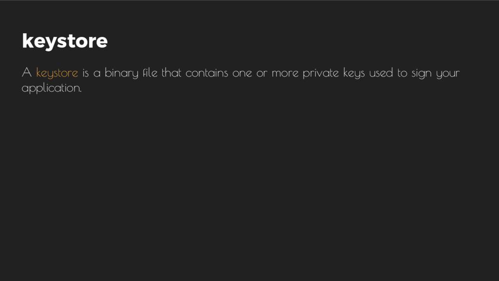 keystore A keystore is a binary file that conta...