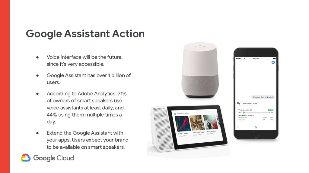 Google Assistant Action ● Voice interface will ...