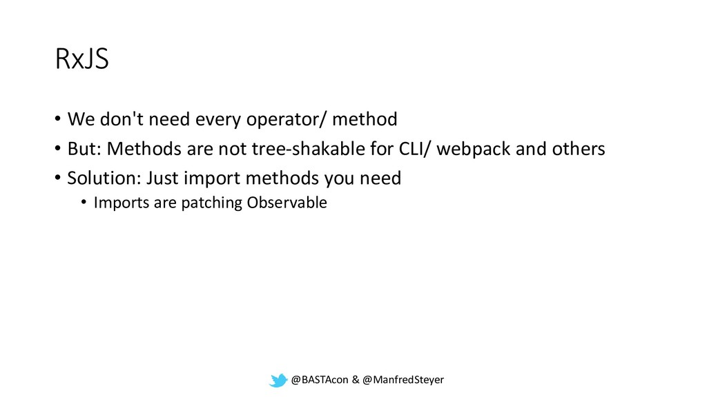 @BASTAcon & @ManfredSteyer RxJS • We don't need...