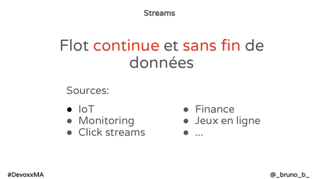 #DevoxxMA @_bruno_b_ Streams Sources: ● IoT ● M...