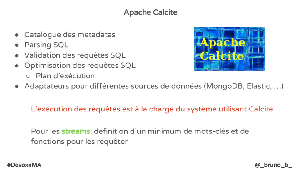 #DevoxxMA @_bruno_b_ Apache Calcite ● Catalogue...