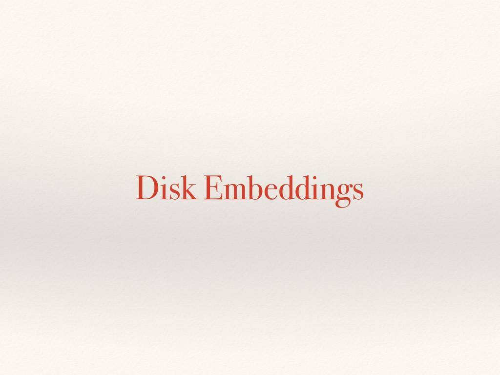 Disk Embeddings