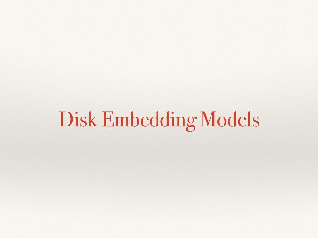 Disk Embedding Models