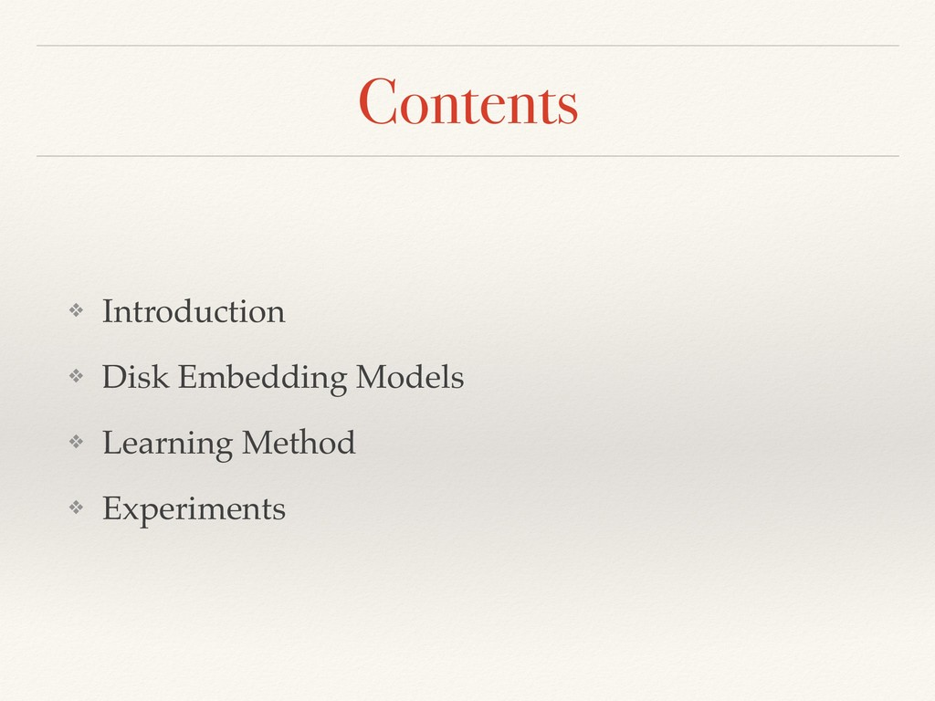 Contents ❖ Introduction ❖ Disk Embedding Models...