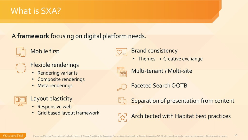 #SitecoreSYM 16 What is SXA? © 2001-2018 Siteco...