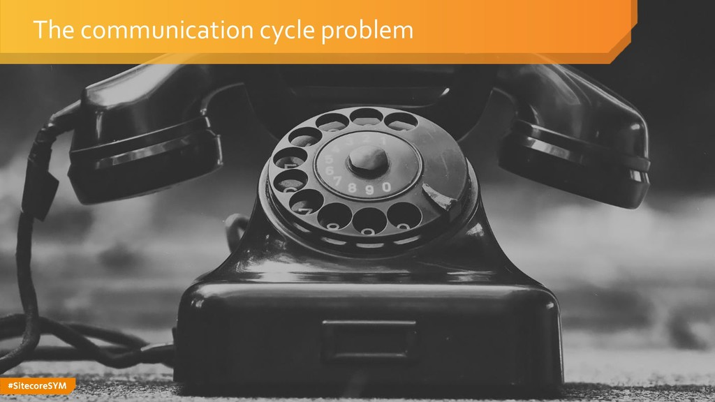 #SitecoreSYM The communication cycle problem 35