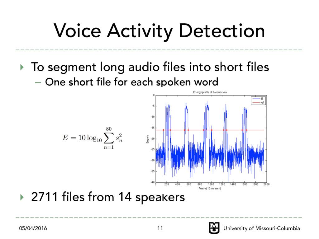 Voice Activity Detection ‣ To segment long aud...