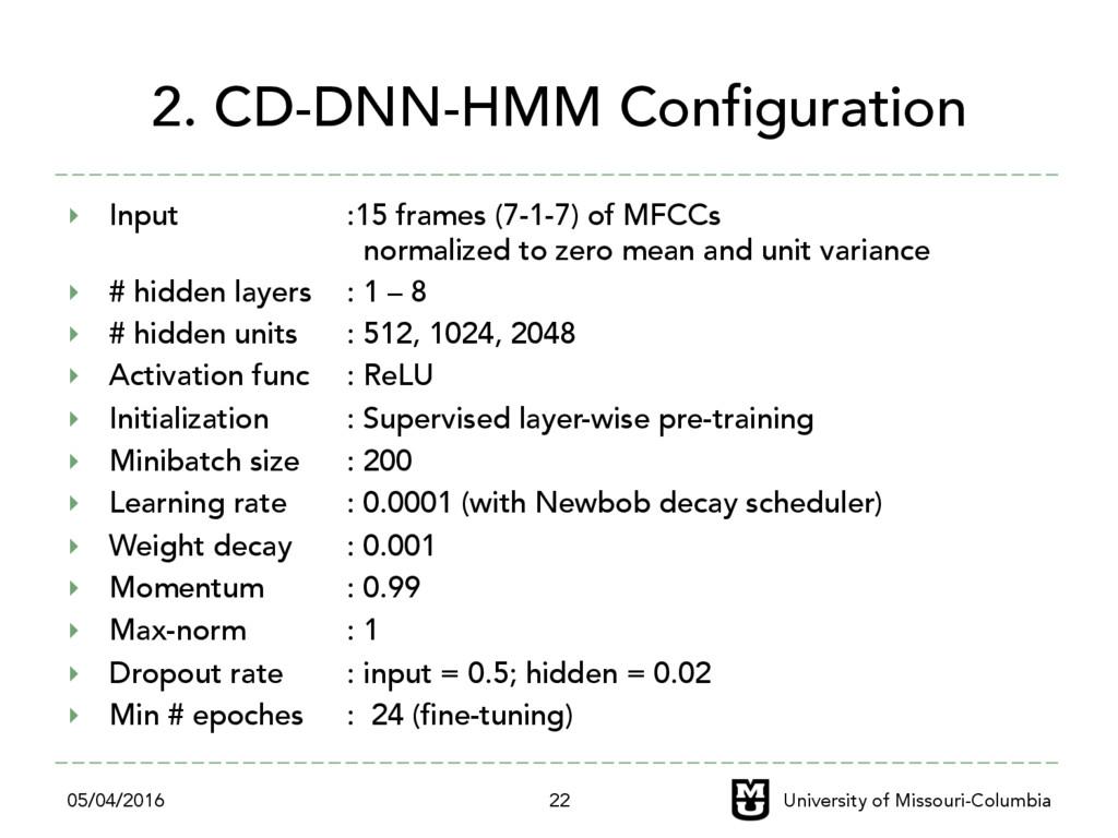 2. CD-DNN-HMM Configuration ‣ Input :15 frames...