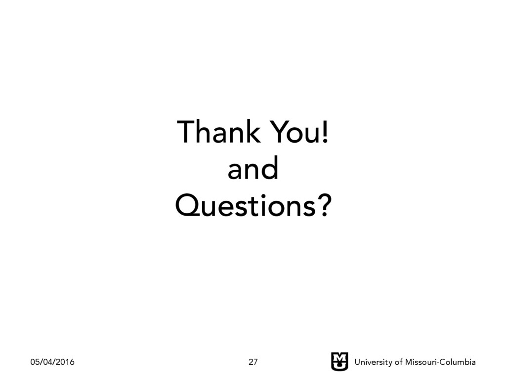 Thank You! and Questions? 05/04/2016 University...