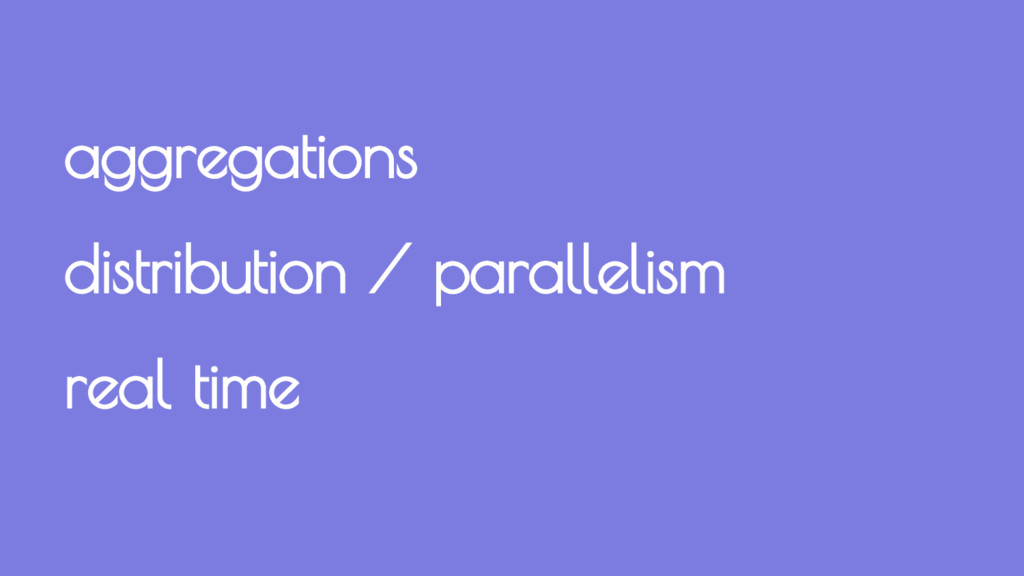 aggregations distribution / parallelism real ti...