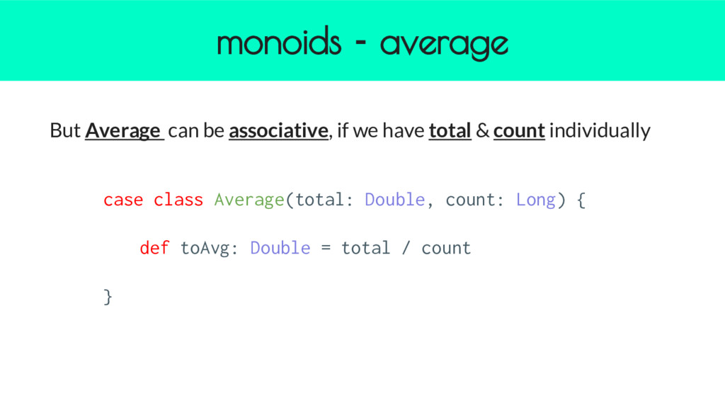 monoids - average But Average can be associativ...