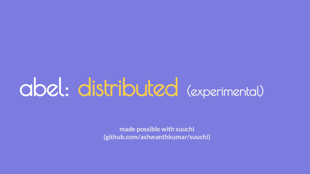 abel: distributed (experimental) made possible ...