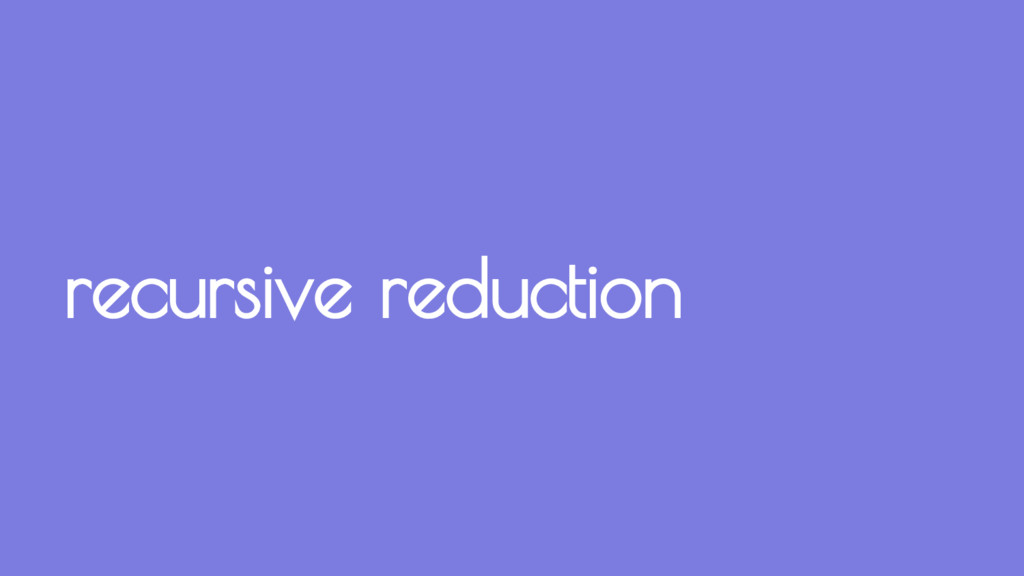 recursive reduction