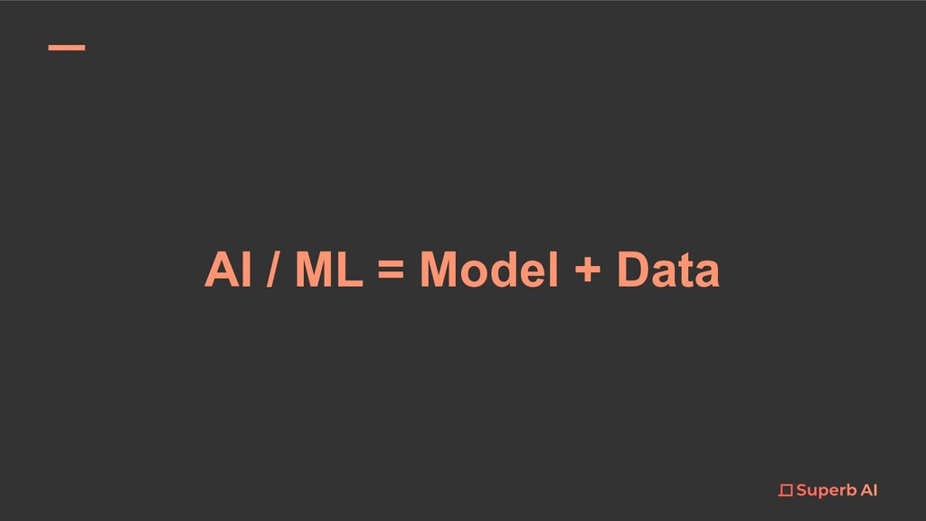 AI / ML = Model + Data