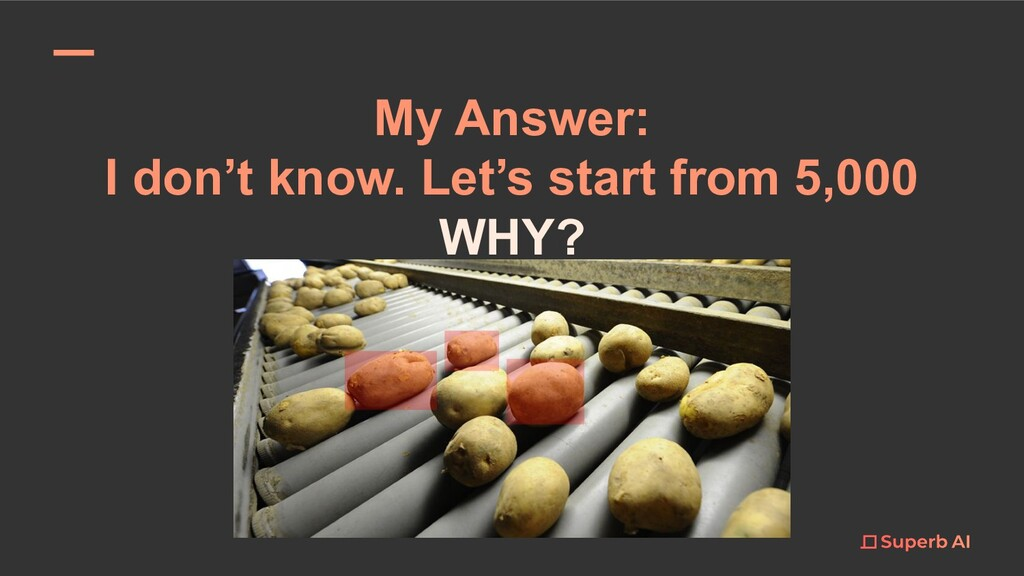 My Answer: I don't know. Let's start from 5,000...
