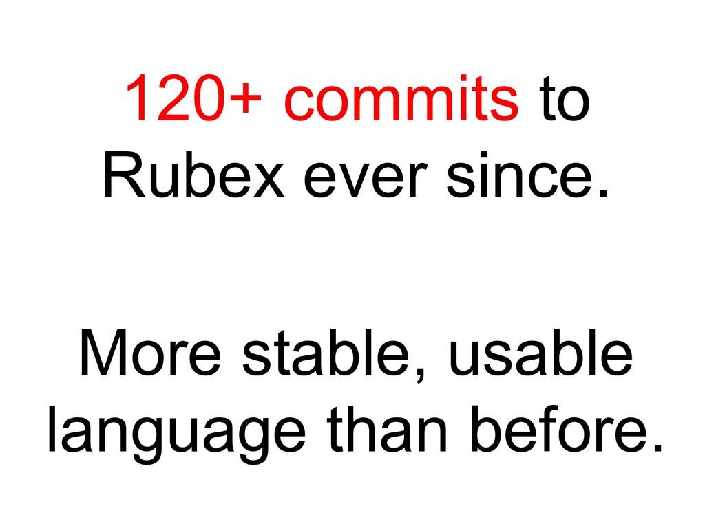 120+ commits to Rubex ever since. More stable, ...