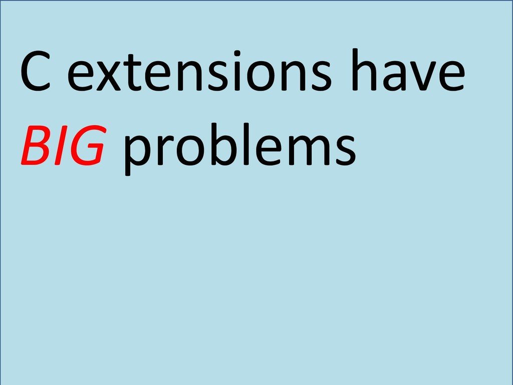 C extensions have BIG problems