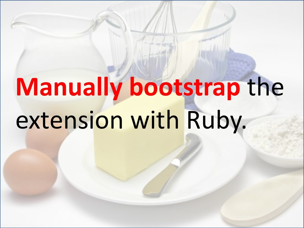 Manually bootstrap the extension with Ruby.