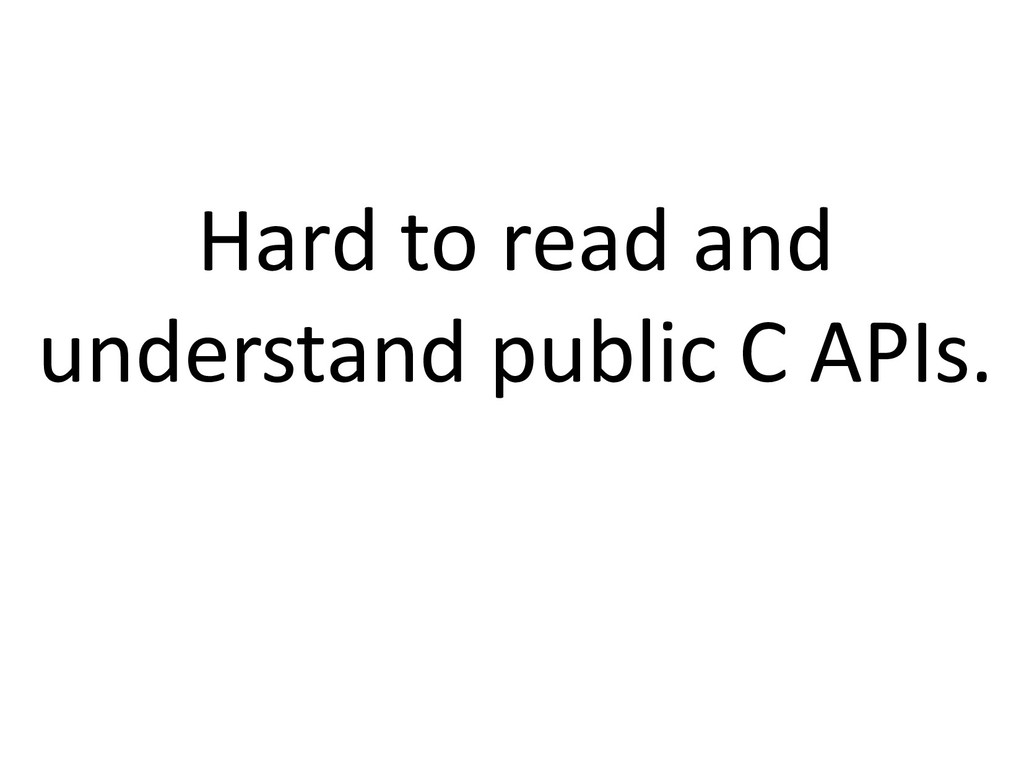 Hard to read and understand public C APIs.