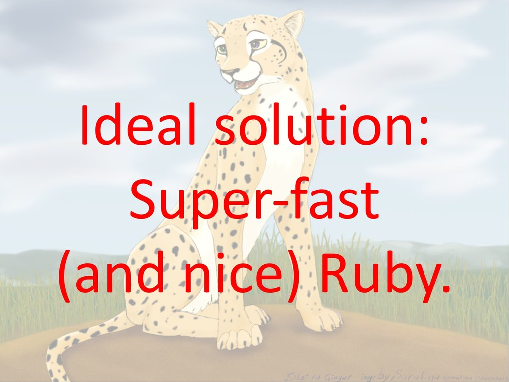 Ideal solution: Super-fast (and nice) Ruby.