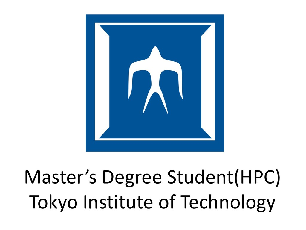 Master's Degree Student(HPC) Tokyo Institute of...