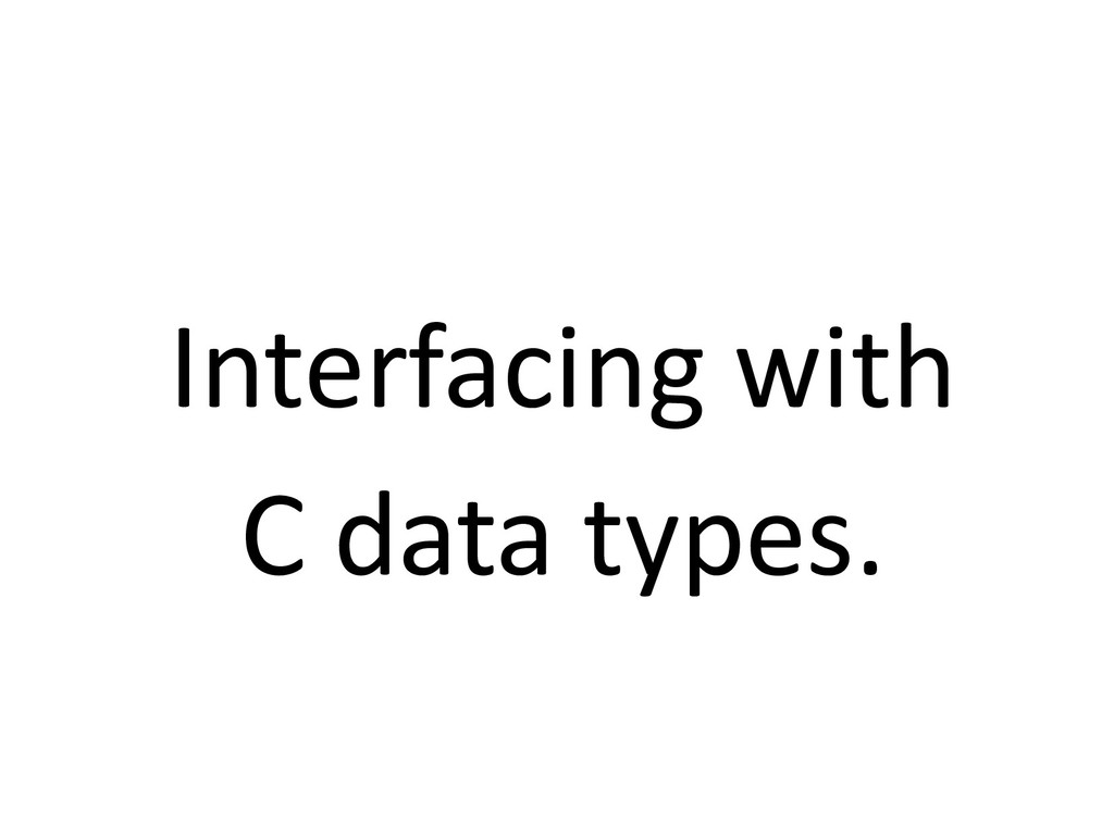 Interfacing with C data types.