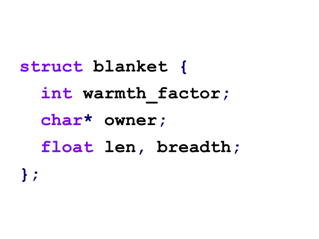 struct blanket { int warmth_factor; char* owner...
