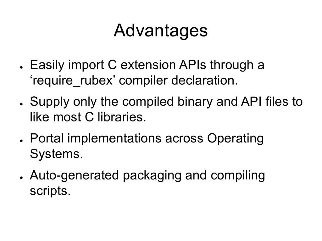 Advantages ● Easily import C extension APIs thr...