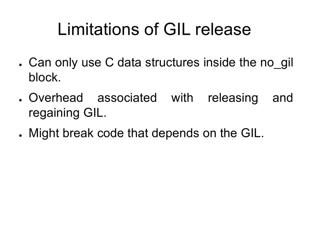 Limitations of GIL release ● Can only use C dat...