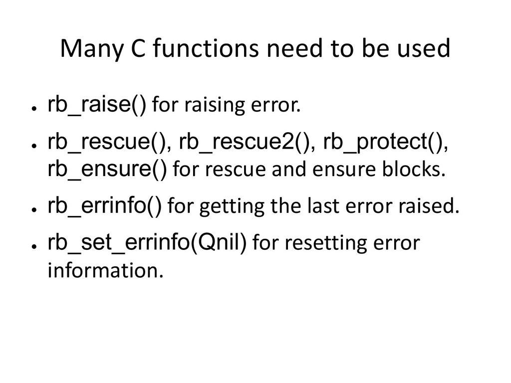 Many C functions need to be used ● rb_raise() f...