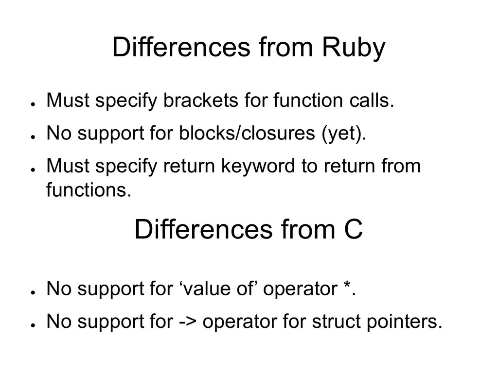 Differences from Ruby ● Must specify brackets f...