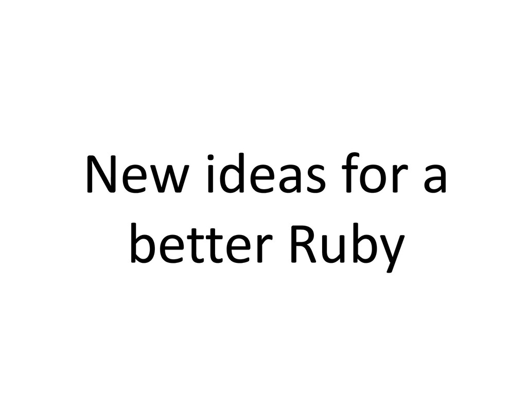 New ideas for a better Ruby