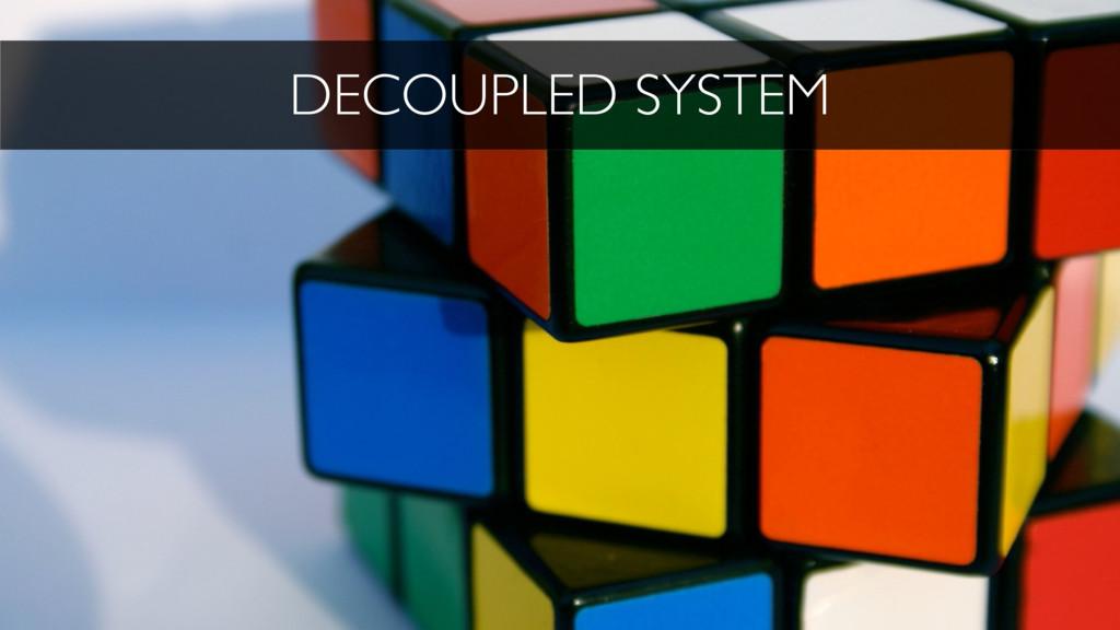 DECOUPLED SYSTEM