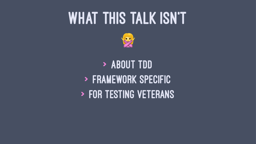 WHAT THIS TALK ISN'T ! > About TDD > Framework ...