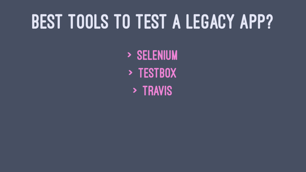 BEST TOOLS TO TEST A LEGACY APP? > Selenium > T...