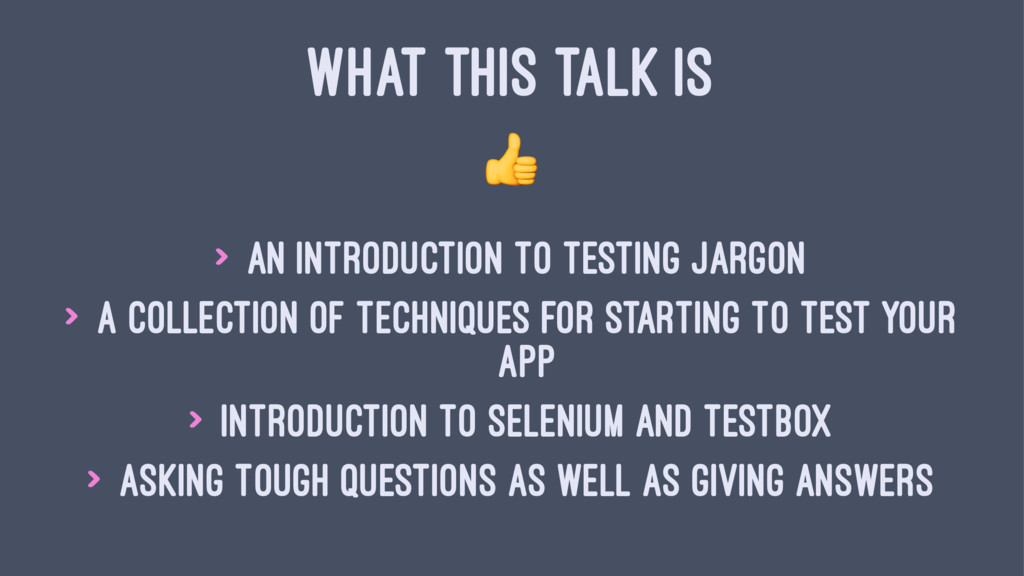 WHAT THIS TALK IS ! > An introduction to testin...
