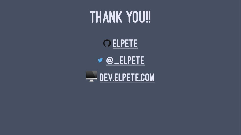 THANK YOU!! elpete @_elpete ! dev.elpete.com