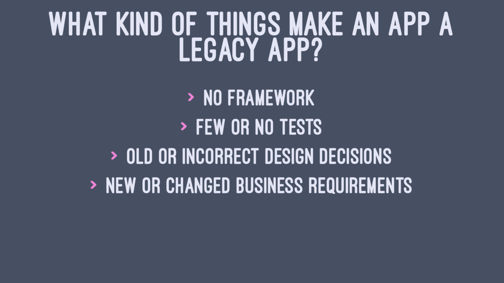 WHAT KIND OF THINGS MAKE AN APP A LEGACY APP? >...