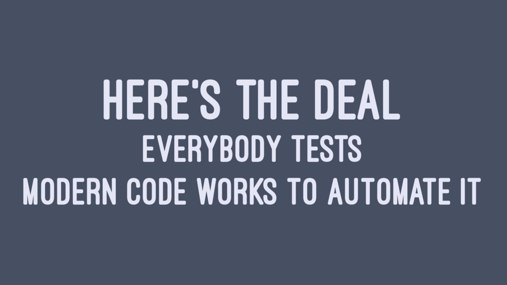 HERE'S THE DEAL EVERYBODY TESTS MODERN CODE WOR...