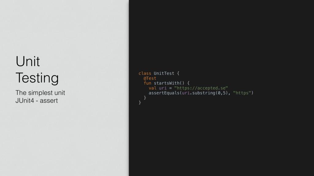 Unit Testing The simplest unit JUnit4 - assert...