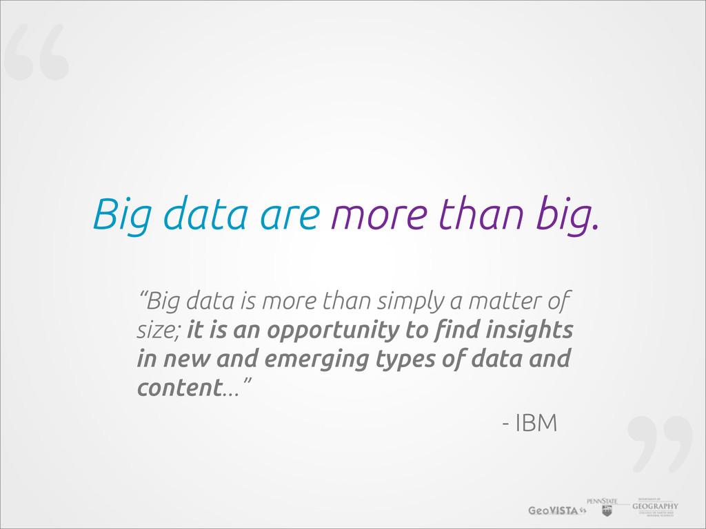 """"""" Big data are more than big. """"Big data is more..."""