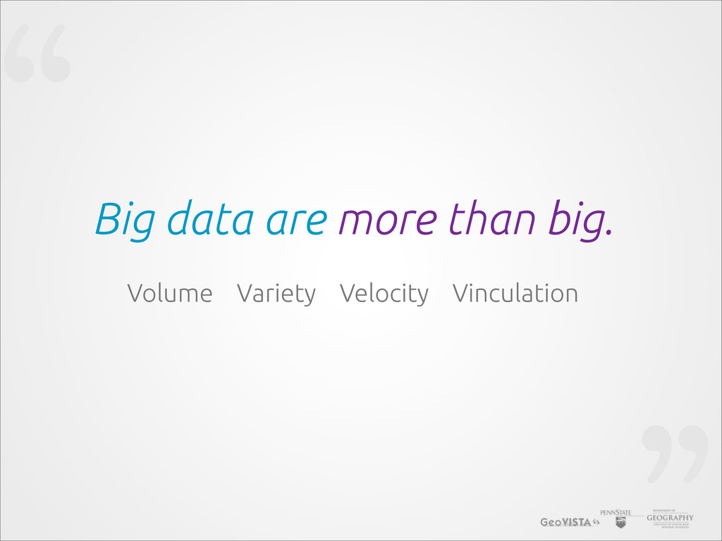 """"""" Big data are more than big. Volume Variety Ve..."""