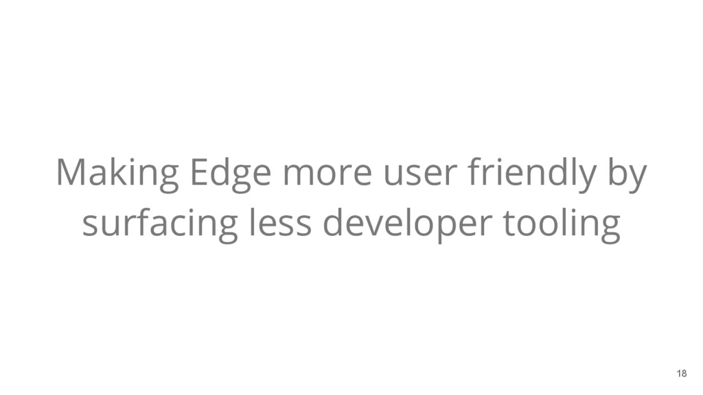 18 Making Edge more user friendly by surfacing ...