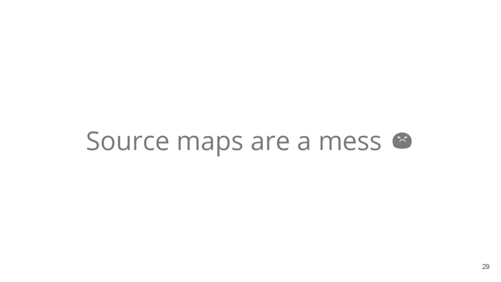 29 Source maps are a mess