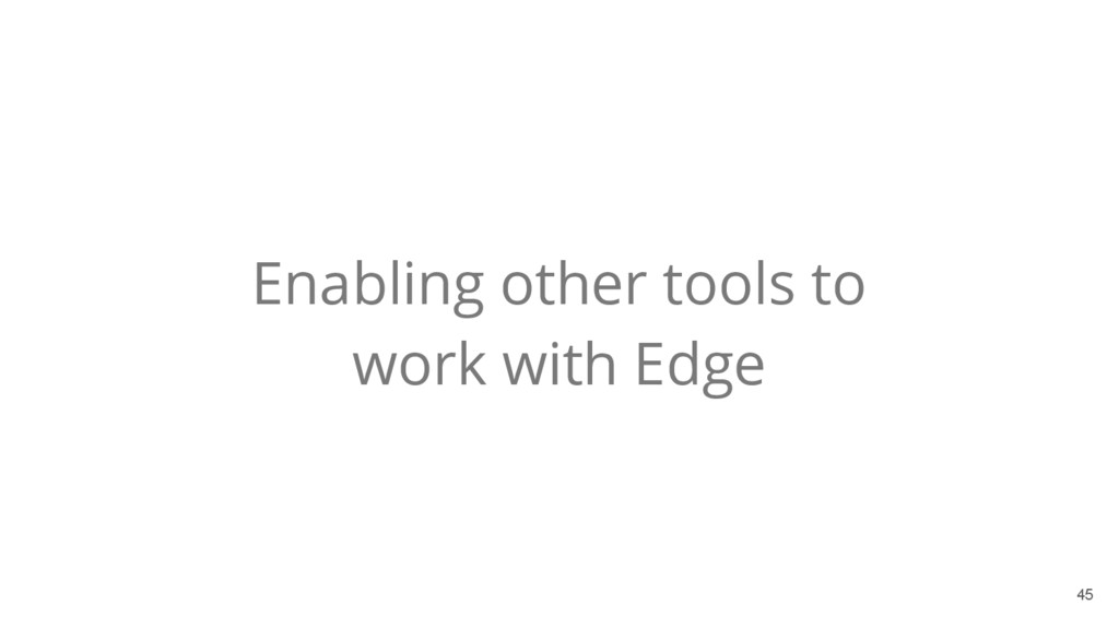 Enabling other tools to work with Edge 45