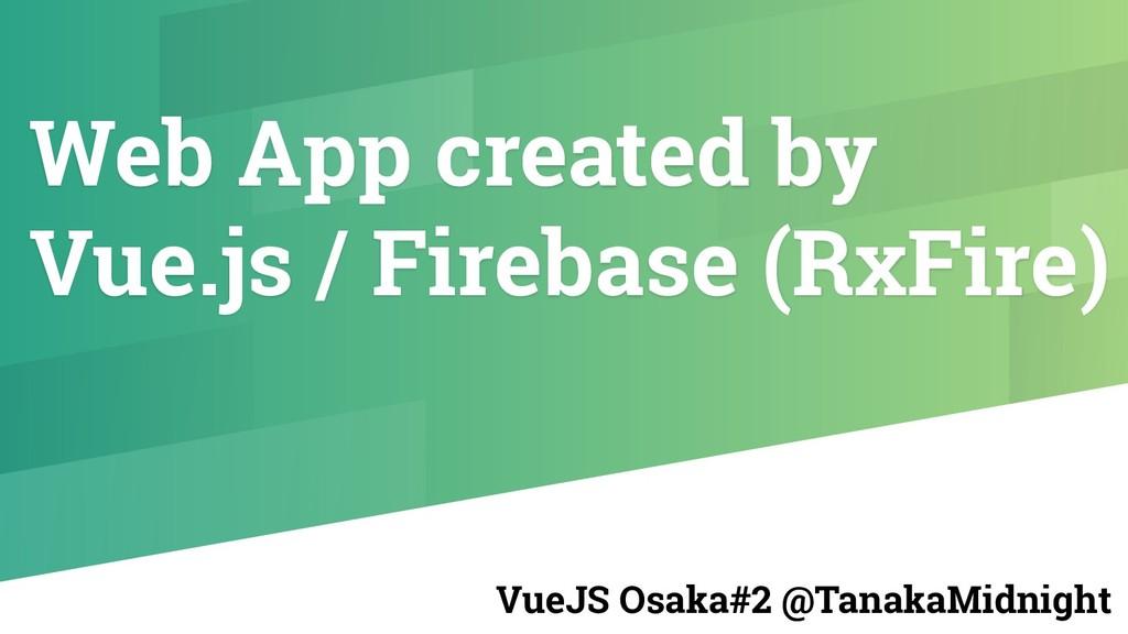 Web App created by Vue.js / Firebase (RxFire) V...