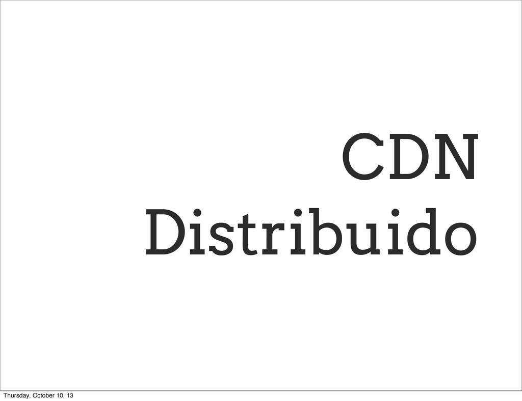 CDN Distribuido Thursday, October 10, 13