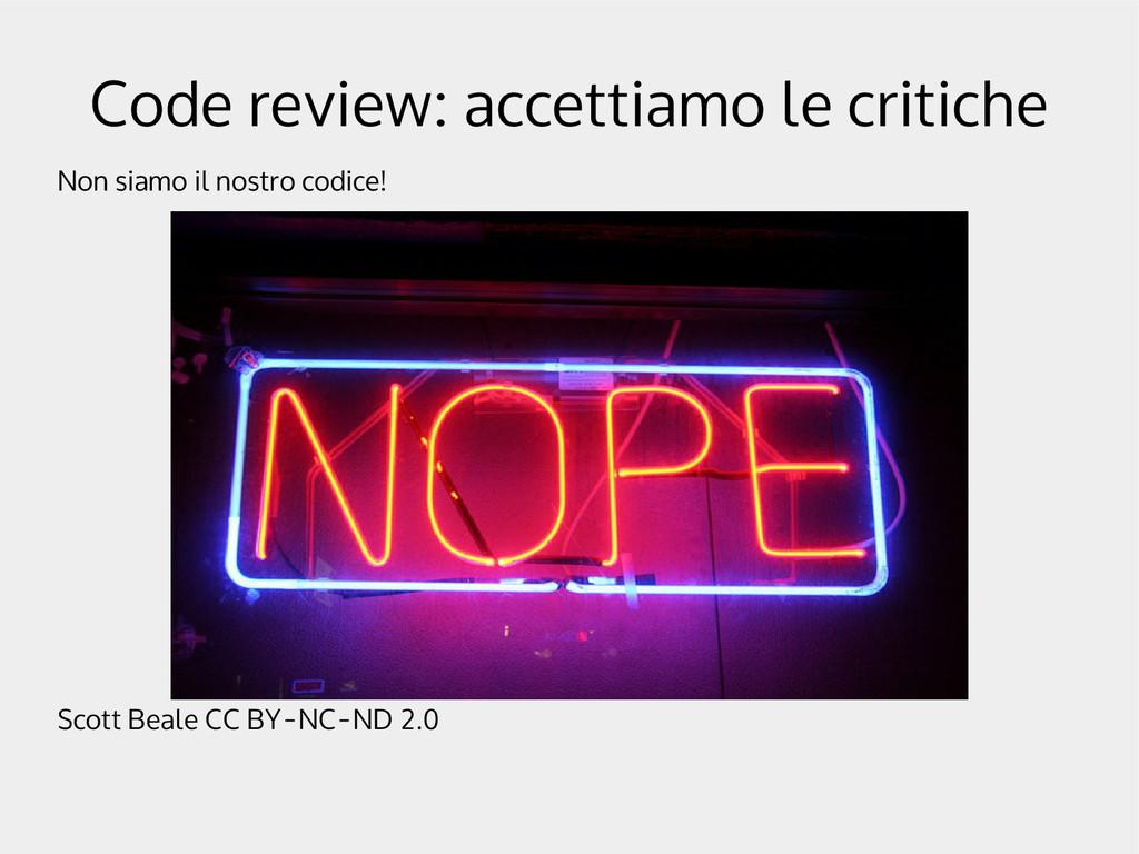 Code review: accettiamo le critiche Non siamo i...