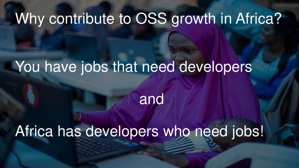 Why contribute to OSS growth in Africa? You hav...