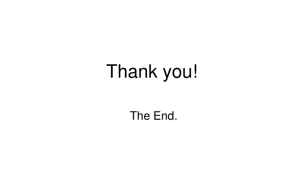 Thank you! The End.
